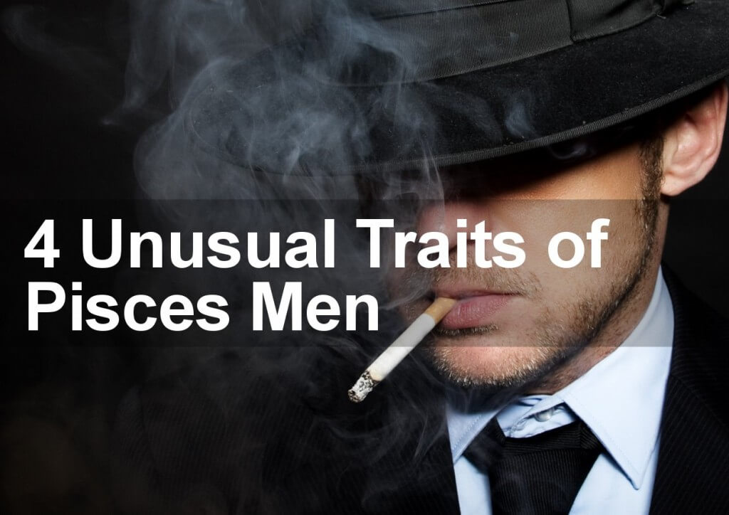 4 Unusual Traits of Pisces Men that Shock Most People