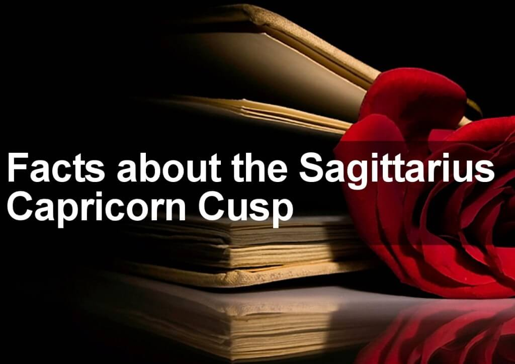 Facts about the Sagittarius Capricorn Cusp