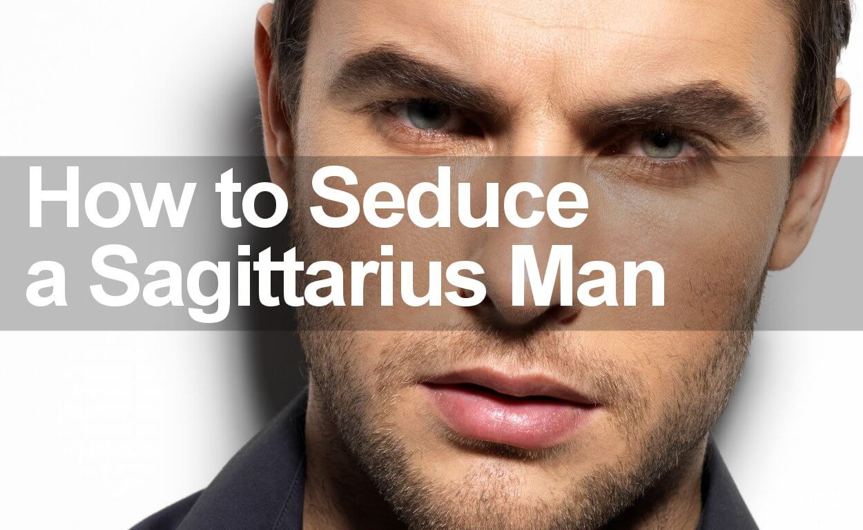 How to Seduce a Sagittarius Man