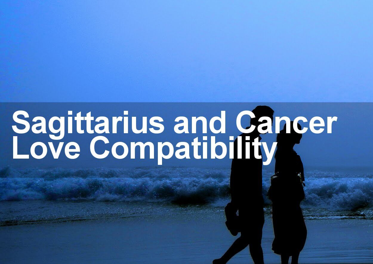 sagittarius love match with cancer Daily love horoscope for cancer & sagittarius zodiac sign combination how good is this day for a sagittarius - cancer couple.