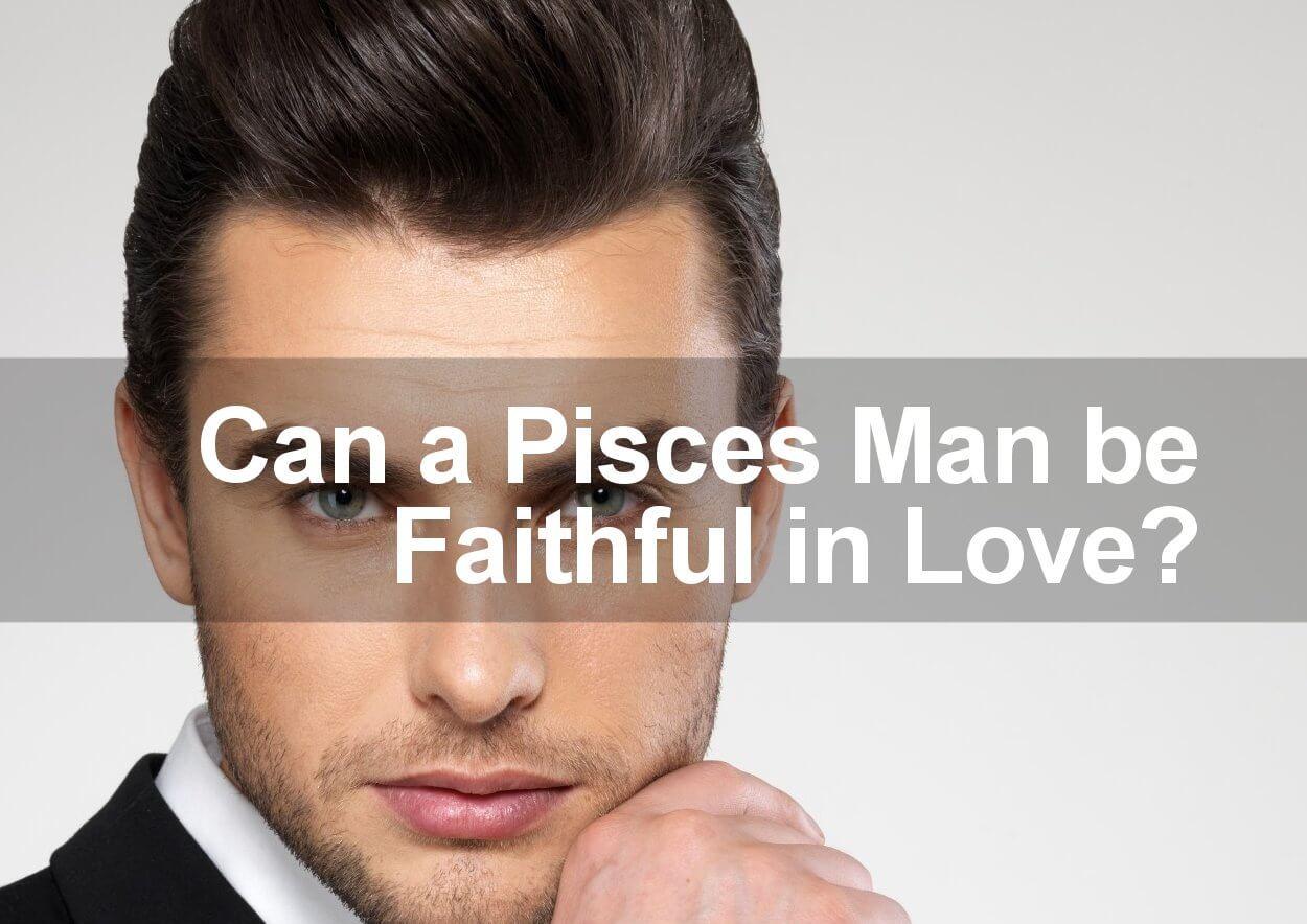 Are Pisces Men Faithful?