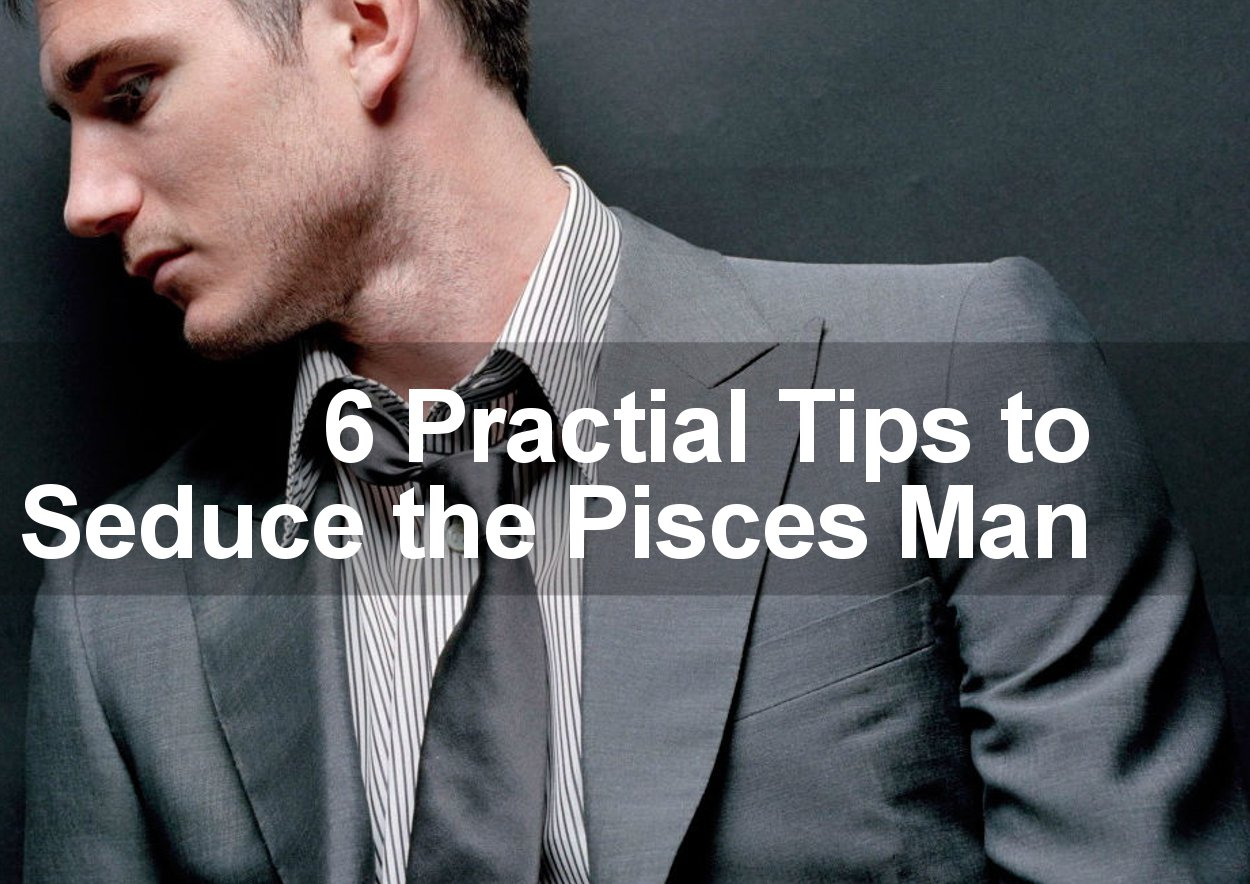How To Make A Pisces Woman Fall In Love