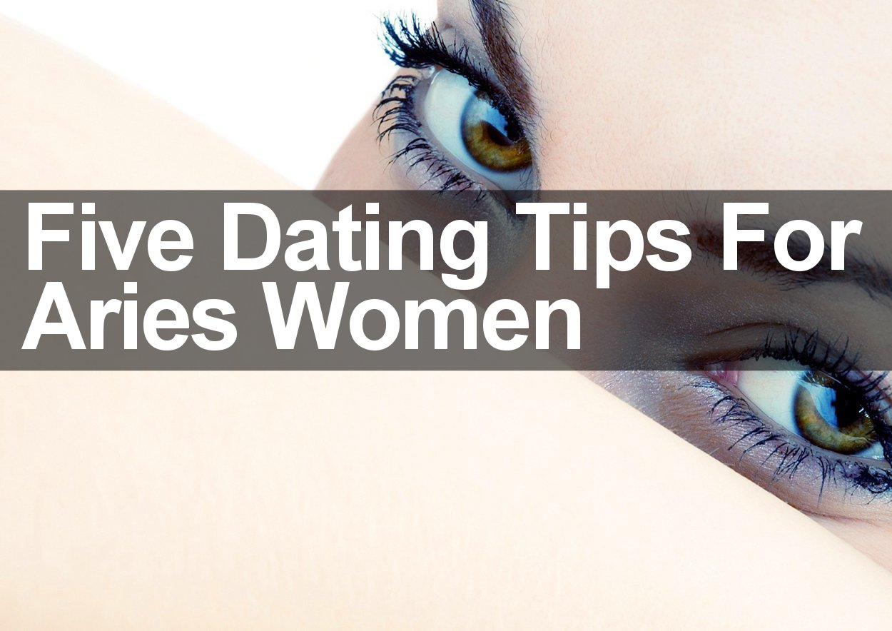 Five Dating Tips For Aries Women