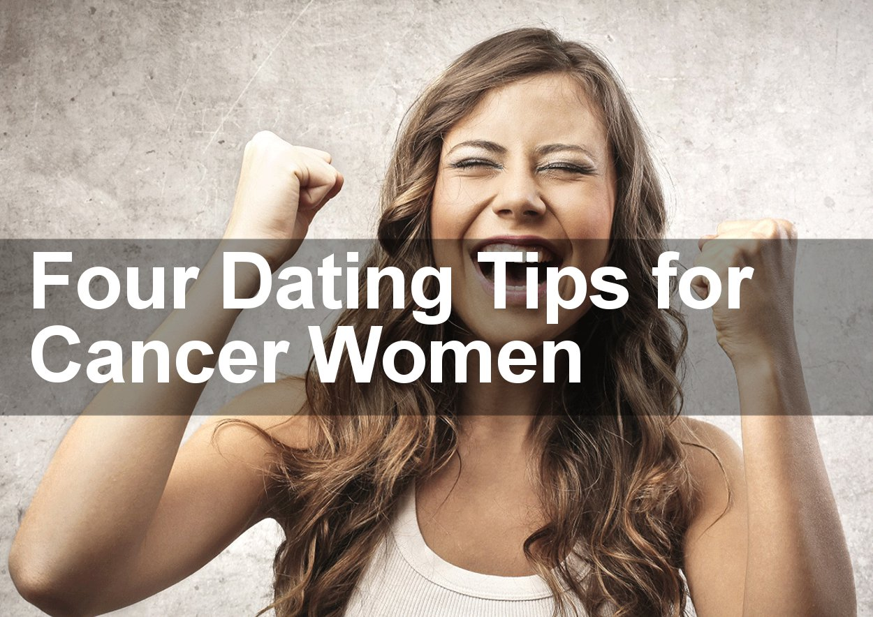 Dating a cancer woman advice