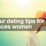 Four dating tips for Pisces women