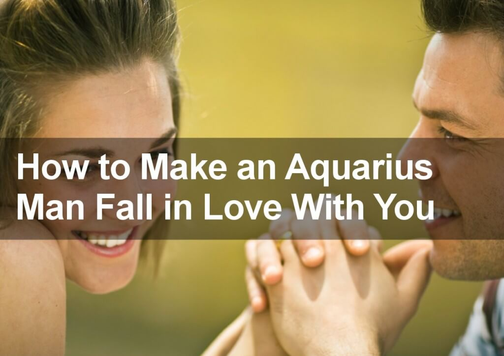 How to Make an Aquarius Man Fall in Love
