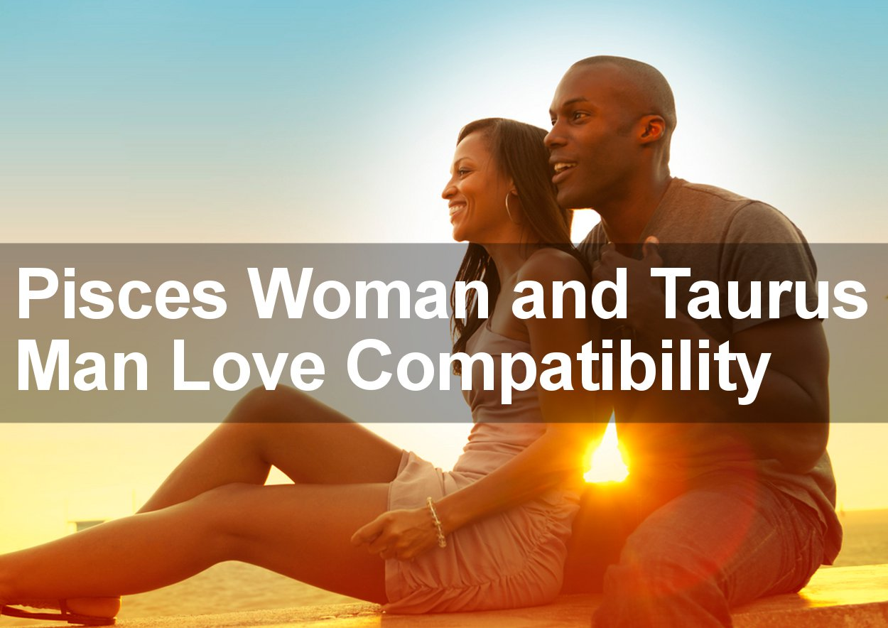 Pisces Woman and Taurus Man Love Compatibility