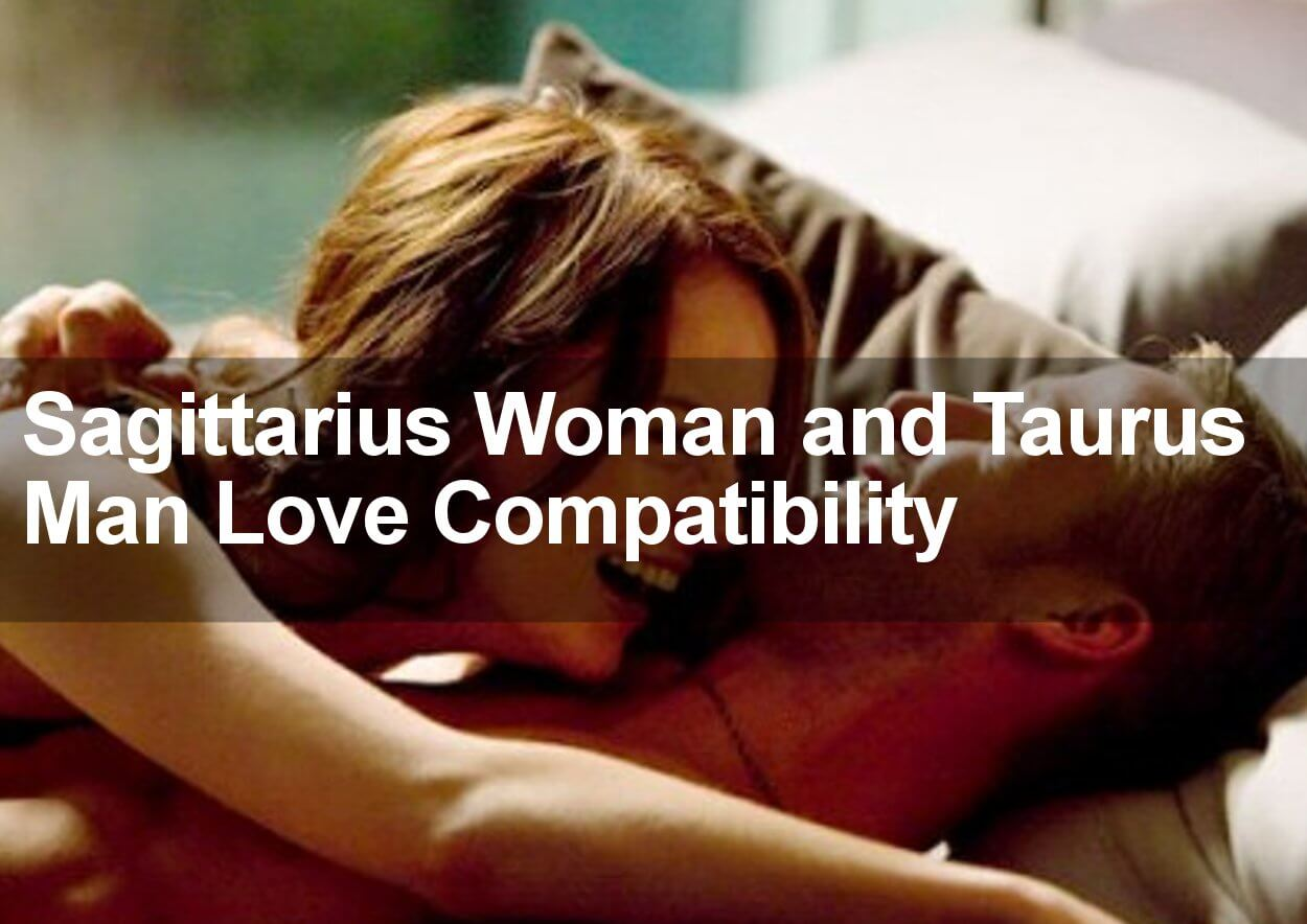 Sagittarius Woman and Taurus Man Love Compatibility