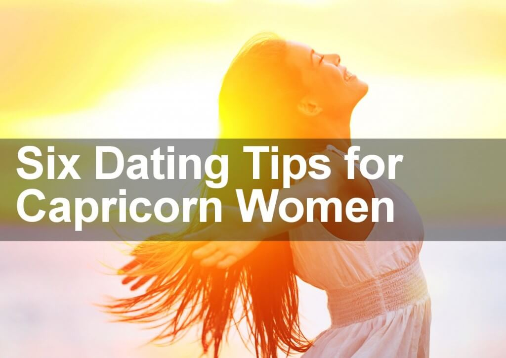 Six Dating Tips for Capricorn Women