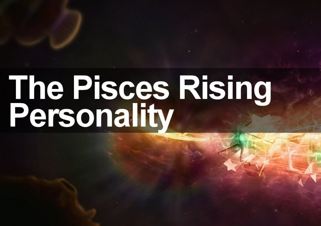 The Pisces Rising Personality