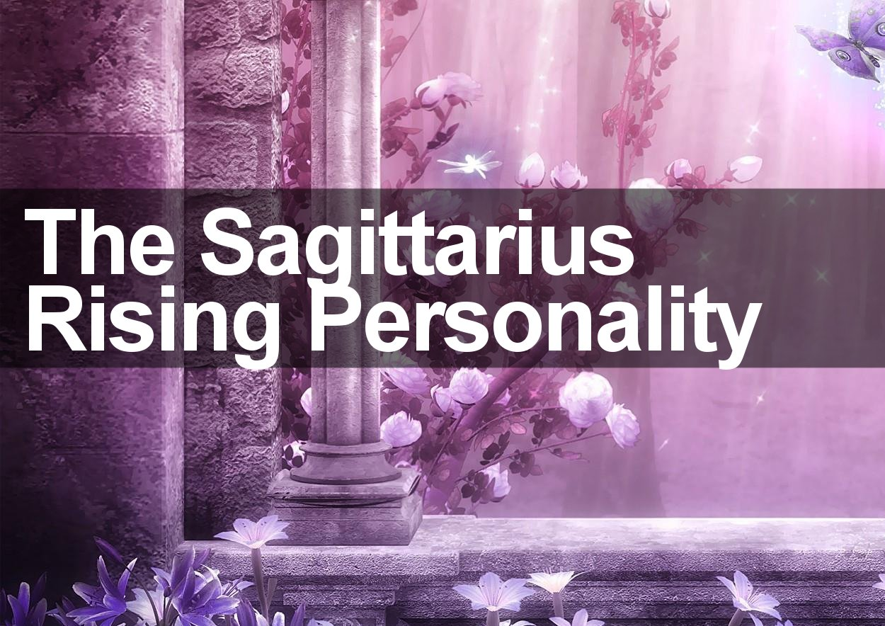 The Sagittarius Rising And Ascendant Personality – A Complete Guide