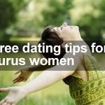 Three dating tips for Taurus women
