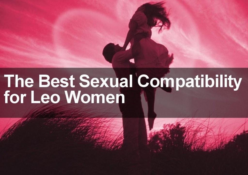 The Best Sexual Compatibility for Leo Women
