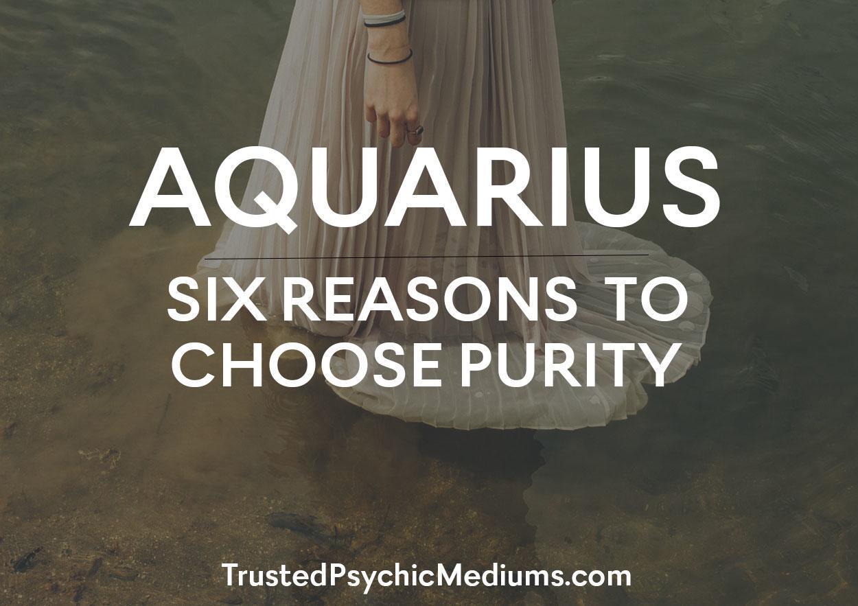 Aquarius: Six Reasons to Choose Purity