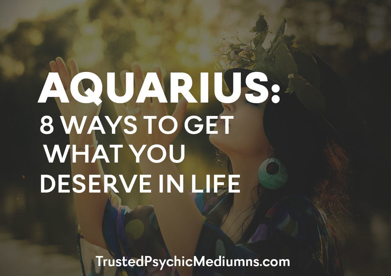 Aquarius: 8 Ways To Get What You Deserve In Life