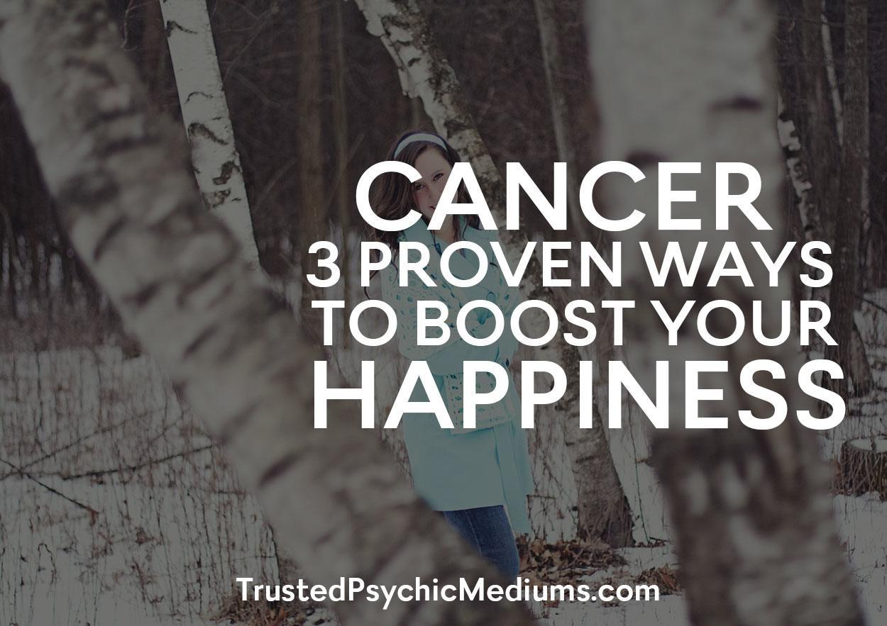 Cancer: 3 Proven Ways To Boost Your Happiness