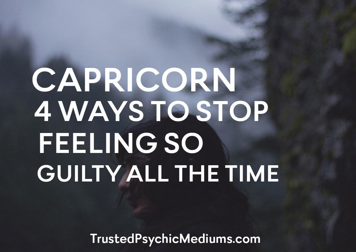 Capricorn: 4 Ways To Stop Feeling So Guilty All The Time