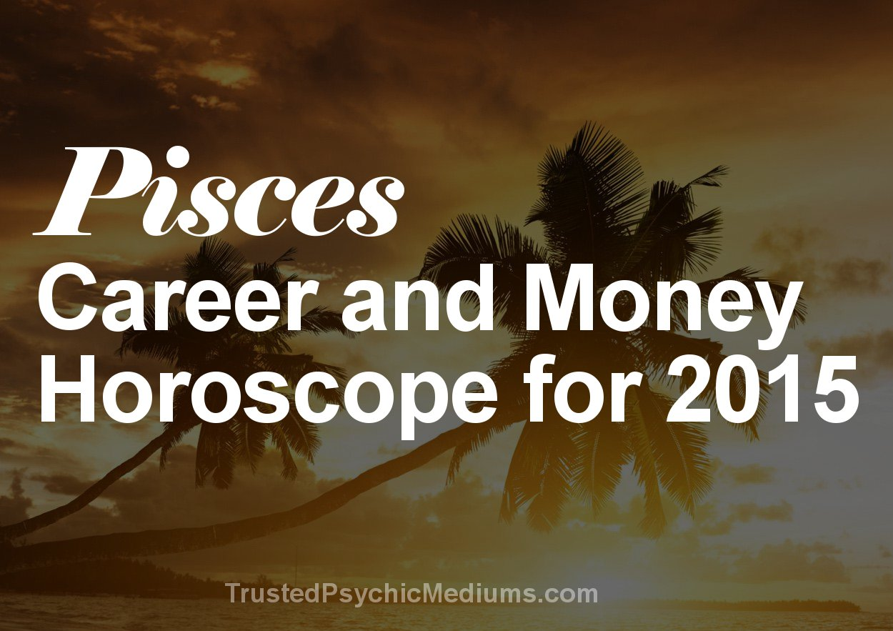 Pisces Career and Money Horoscope 2015
