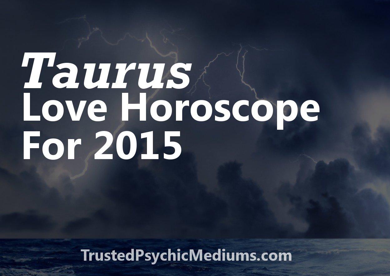 Taurus Love Horoscope 2015