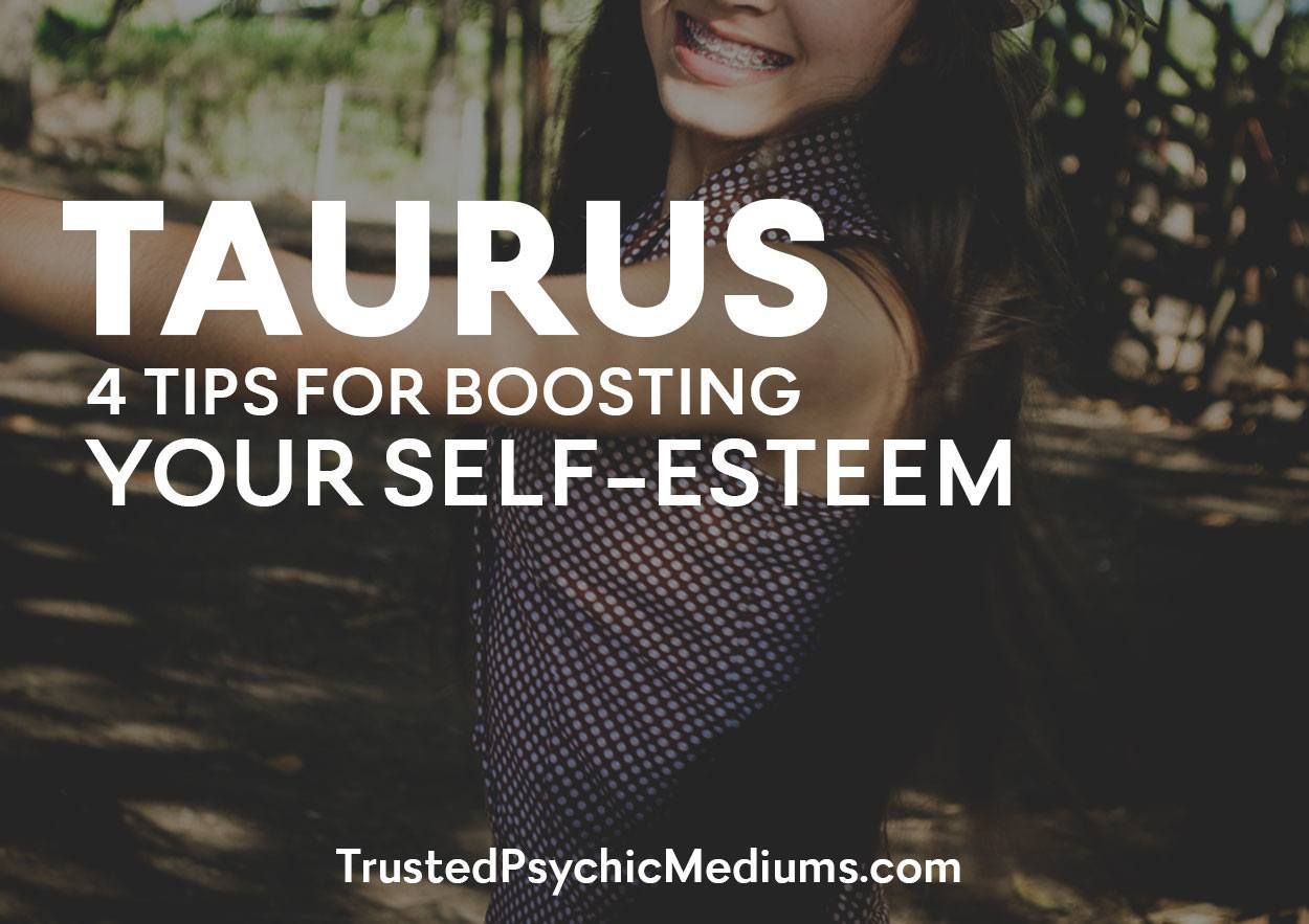 Taurus: 4 Tips For Boosting Your Self-Esteem