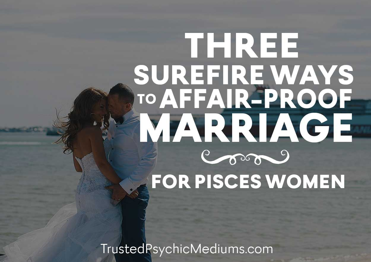Three Surefire Ways to Affair-Proof Marriage for Pisces Women
