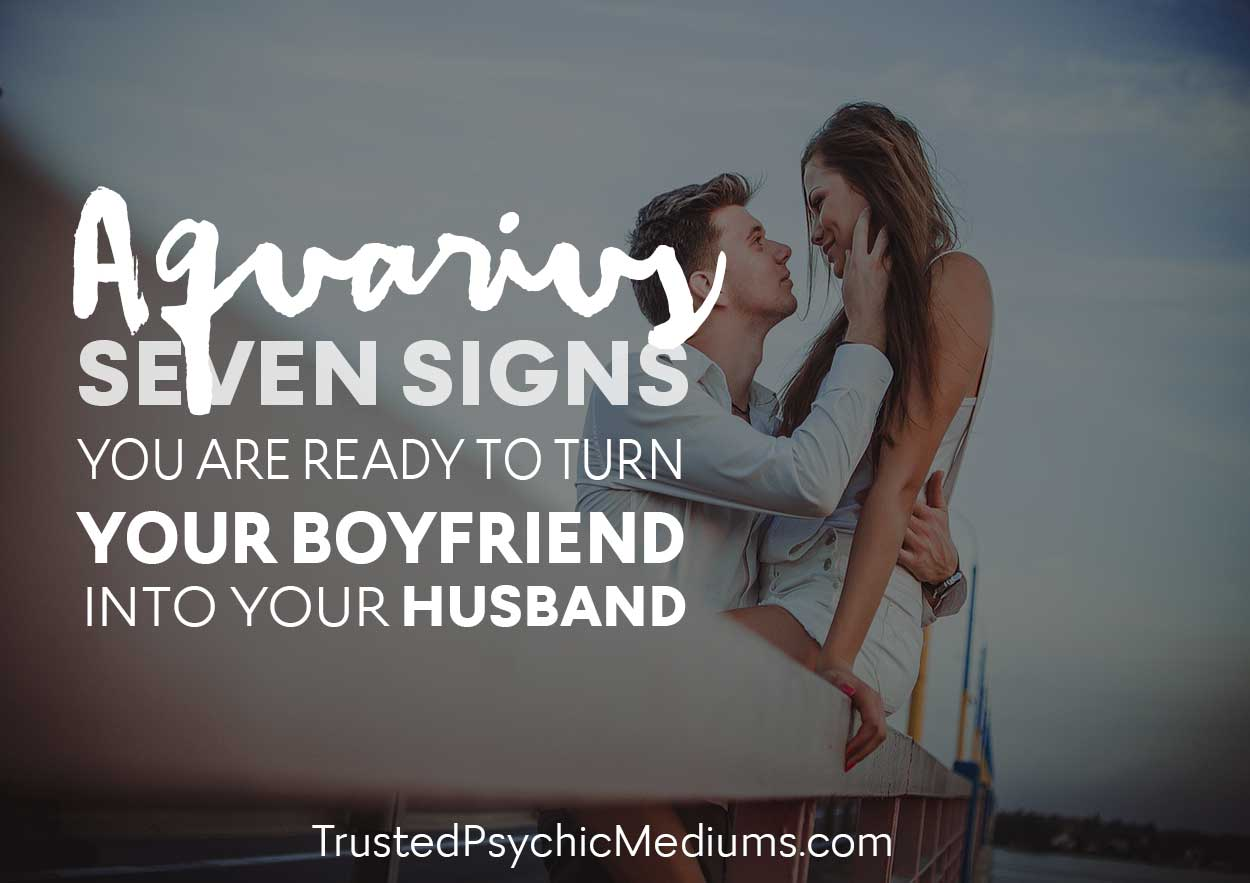 Aquarius:  Seven Signs You Are Ready To Turn Your Boyfriend Into Your Husband