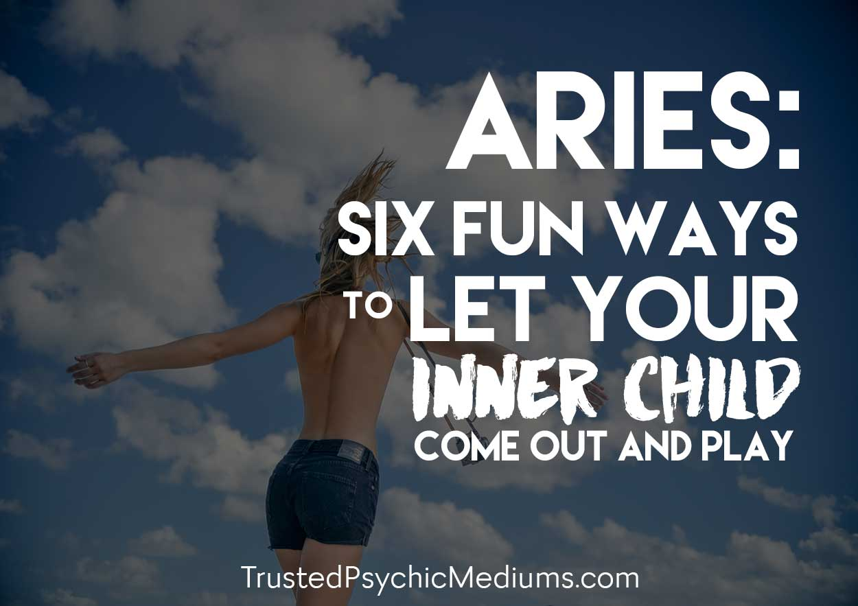 Aries: Six Fun Ways to Let Your Inner Child Come Out and Play