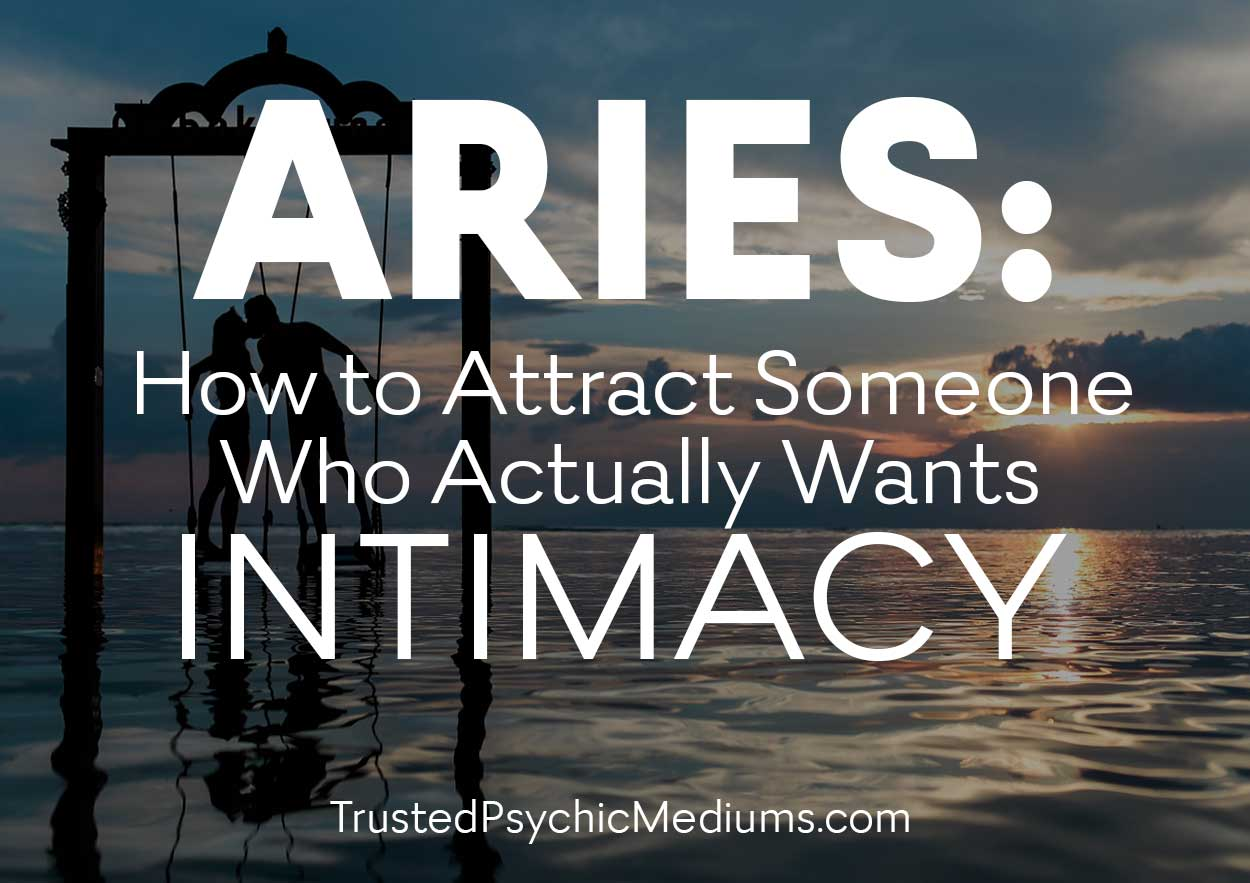 Aries: How to Attract Someone Who Actually Wants Intimacy