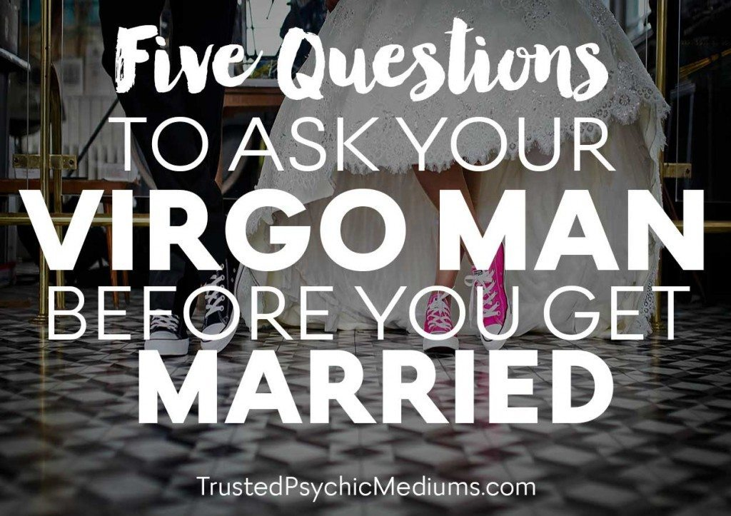 Five Questions to Ask Your Virgo Man Before You Get Married