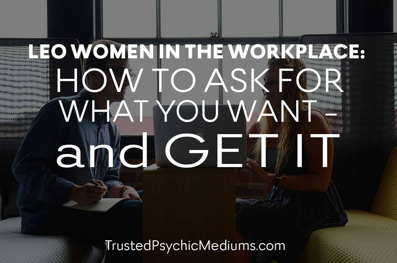 Leo Women in the Workplace: How to Ask for What You Want—and Get It