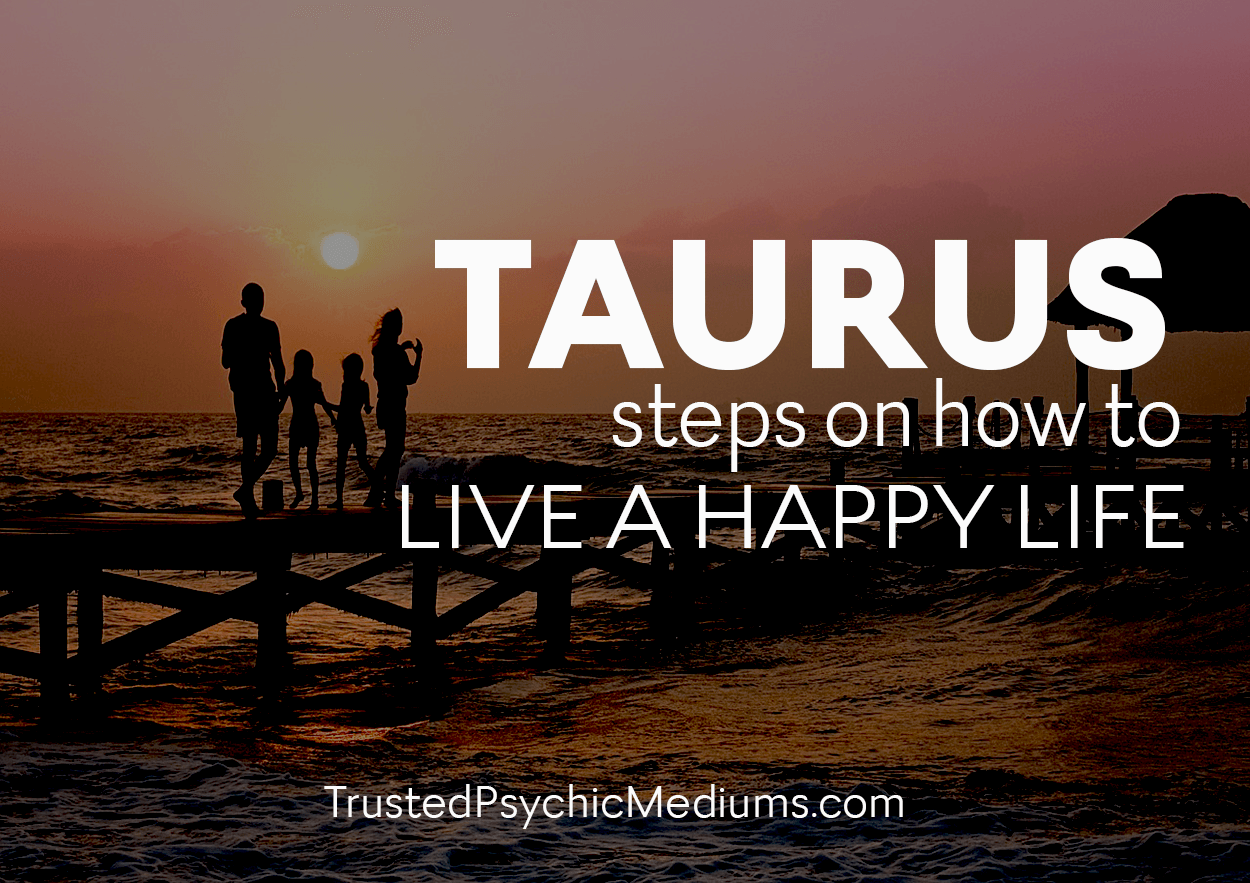 Taurus: Four Simple Steps to Live the Life Of Happiness You Deserve