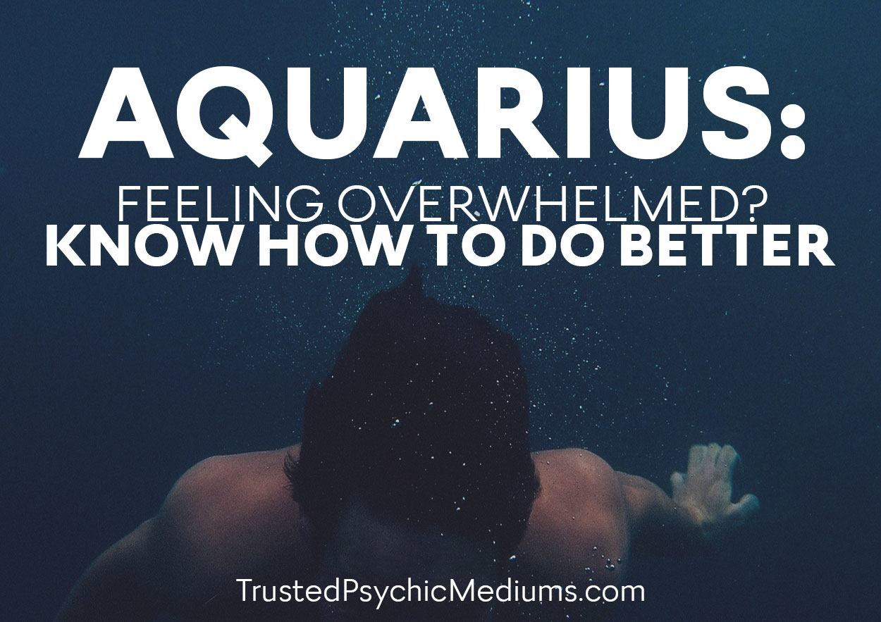 AQUARIUS: Feeling Overwhelmed? Know How To Do Better