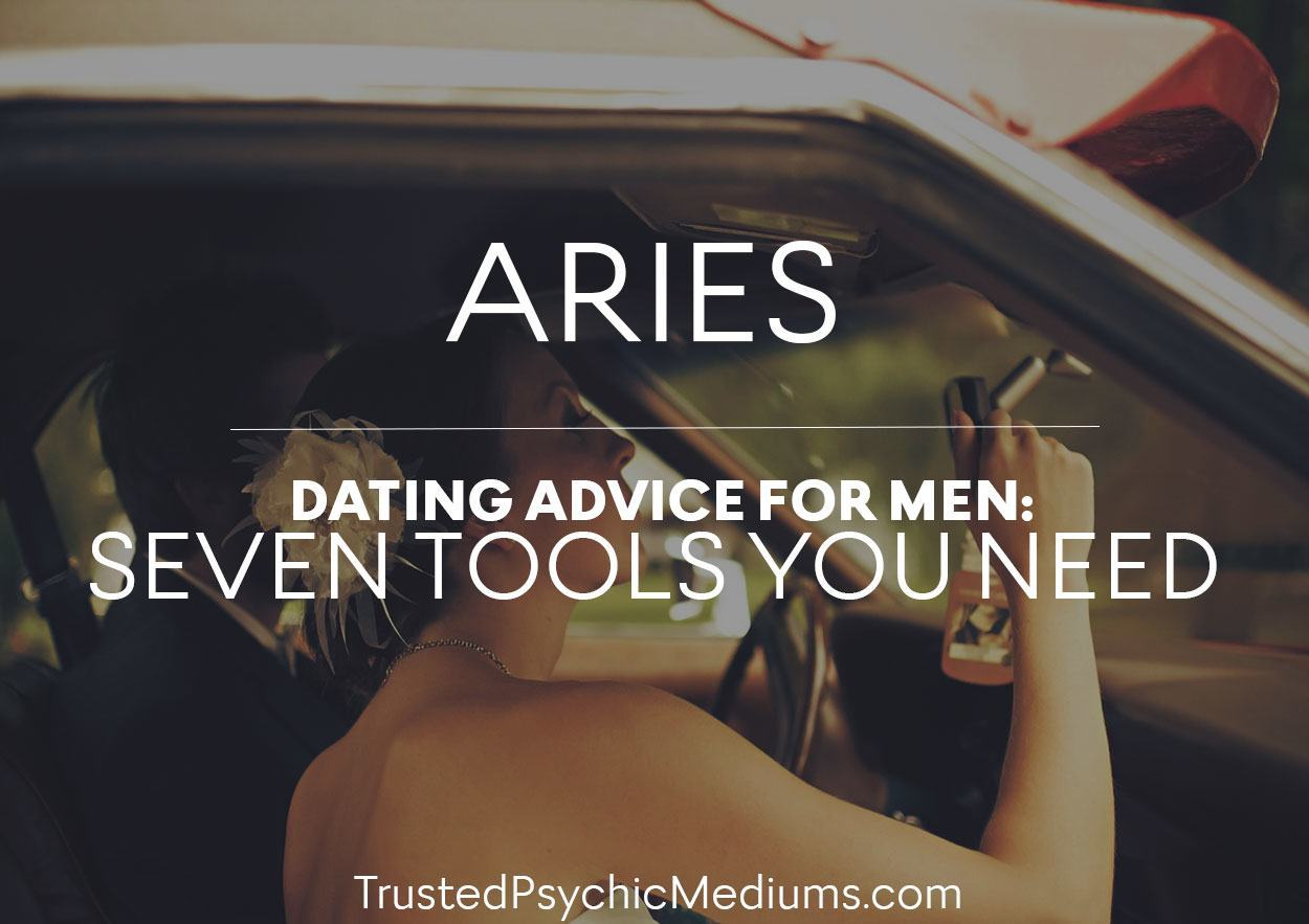 Aries: Dating Advice For Aries Men: Seven Tools You Need