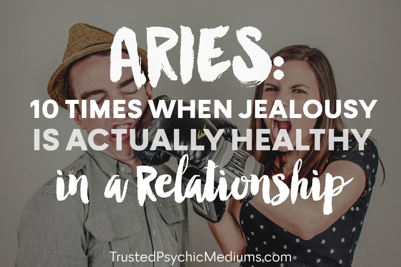 Aries: 10 Times When Your Jealousy is Actually Healthy For Your Relationship