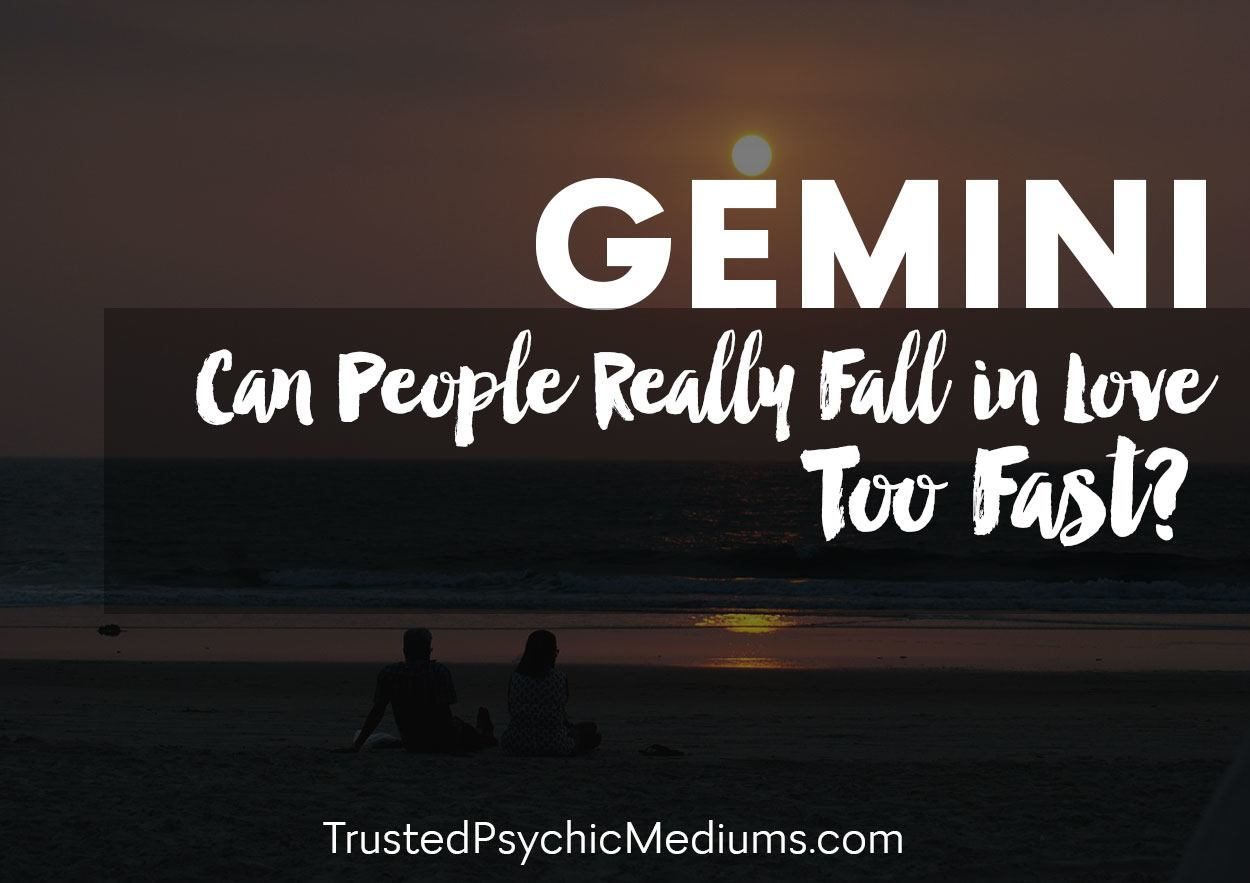 Gemini: Can People Really Fall In Love Too Fast?