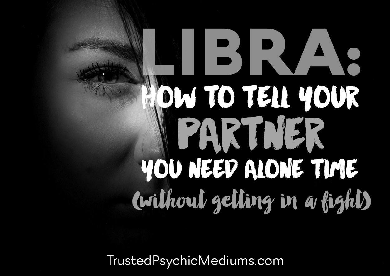Libra: How to Tell Your Partner You Need Alone Time (Without Getting in a Fight)