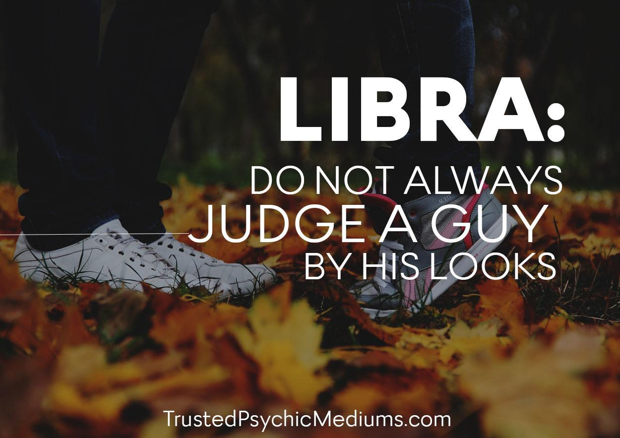 Libra: Do Not Always Judge A Guy By His Looks