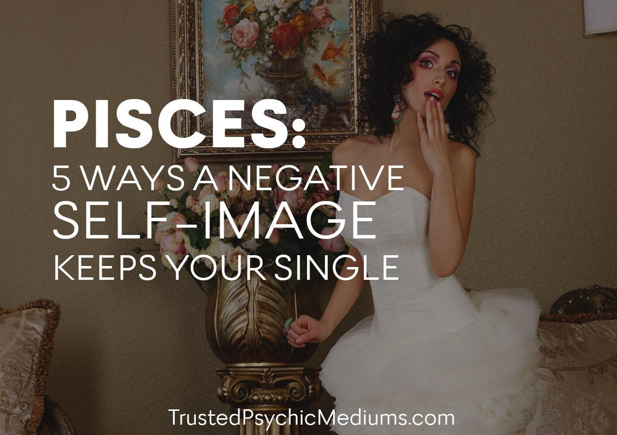 PISCES: 5 Ways A Negative Self-Image Keeps You Single