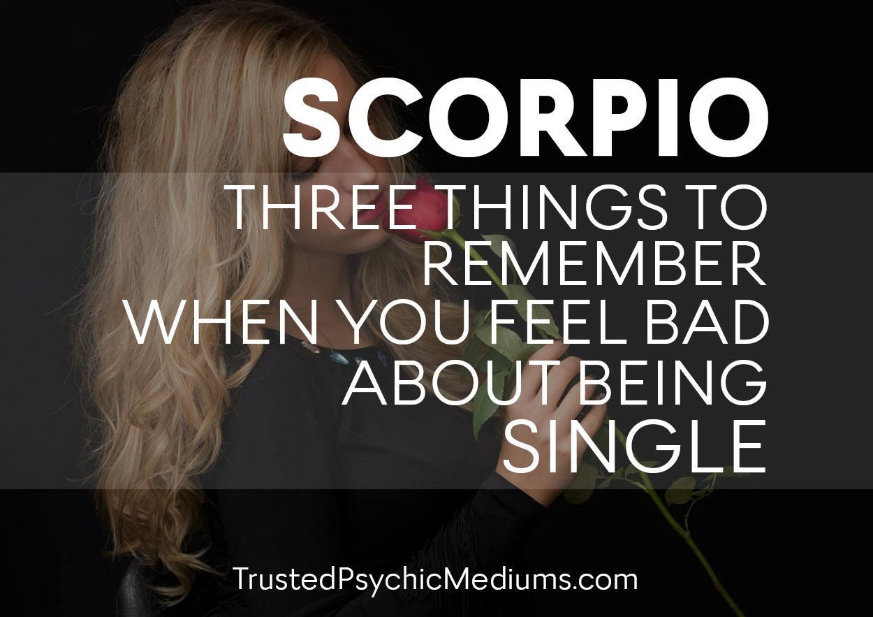 Scorpio: Three Things to Remember When You Feel Bad About Being Single