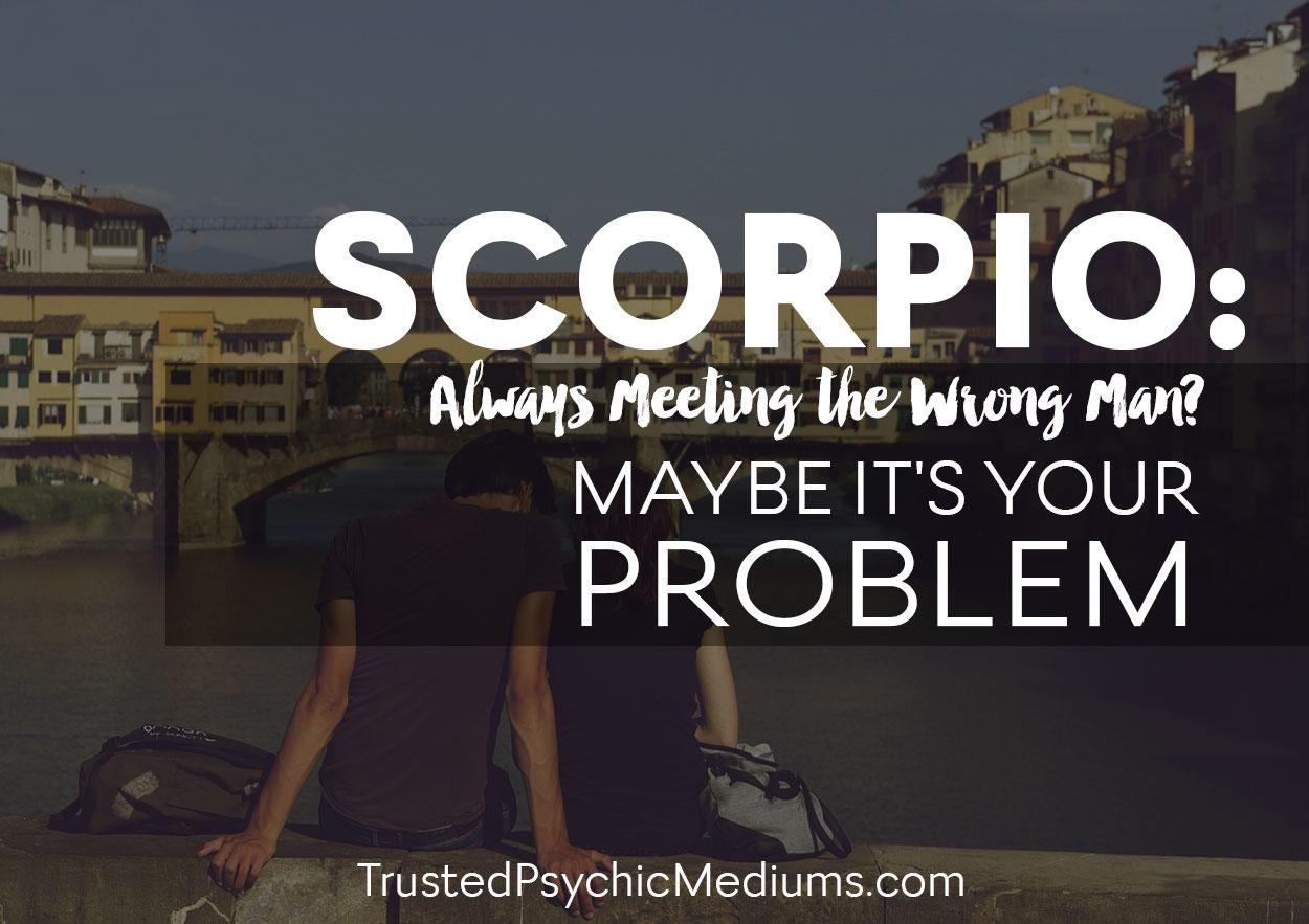 Scorpio: Always Meeting the Wrong Man? Maybe It Is Your Problem