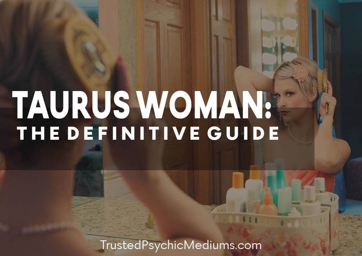 Taurus Woman – The Definitive Guide