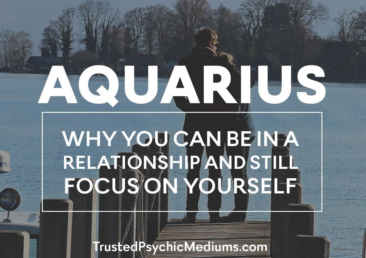 Aquarius: Why You Can Be in a Relationship and Still Focus on Yourself