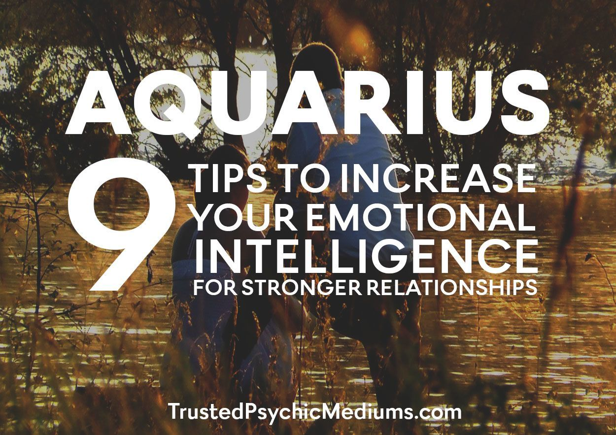 Aquarius: Nine Tips to Increase Your Emotional Intelligence for Stronger Relationships