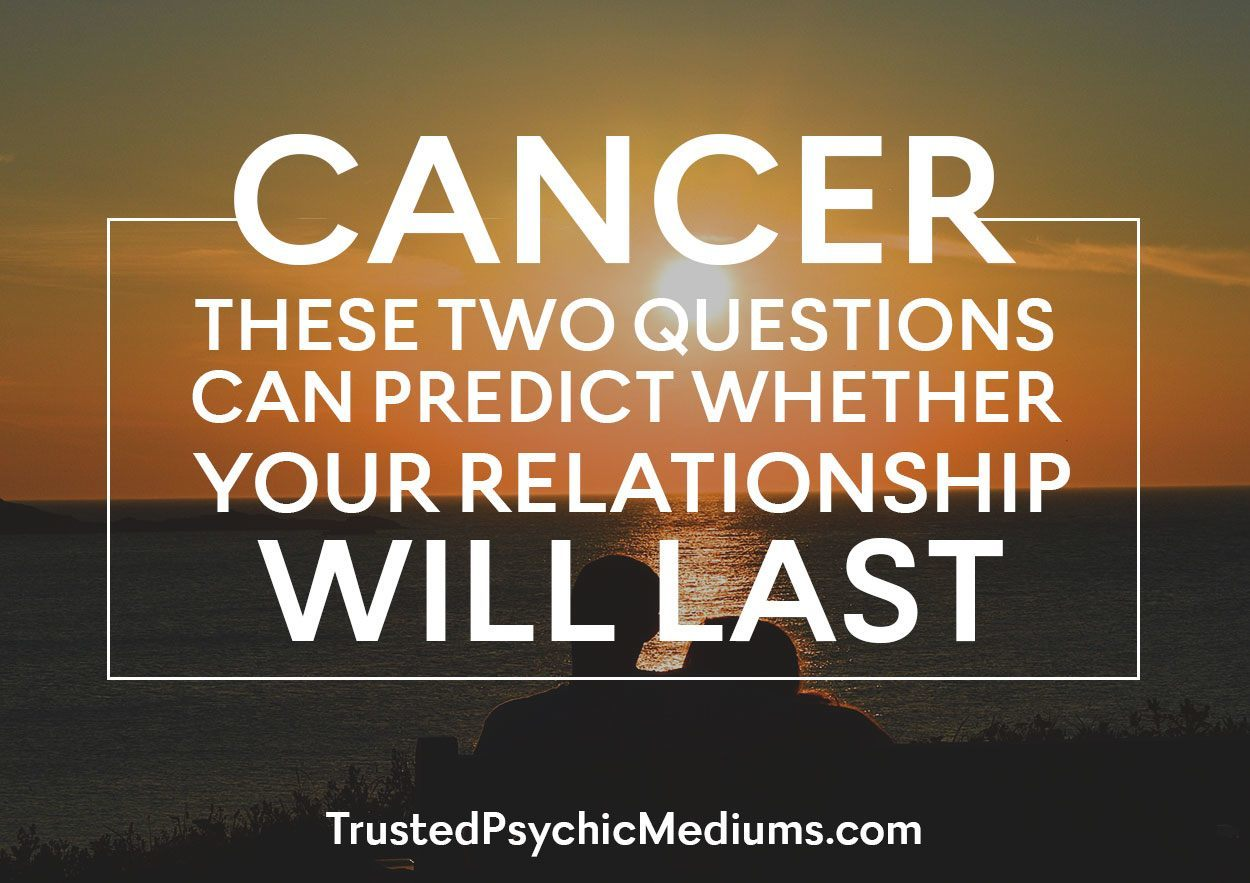Cancer: These Two Questions Can Predict Whether Your Relationship Will Last