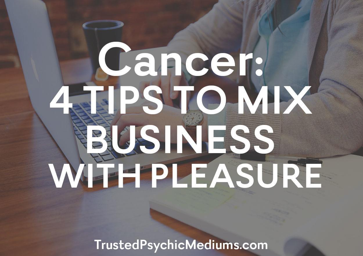 Cancer: 4 Tips To Mix Business With Pleasure