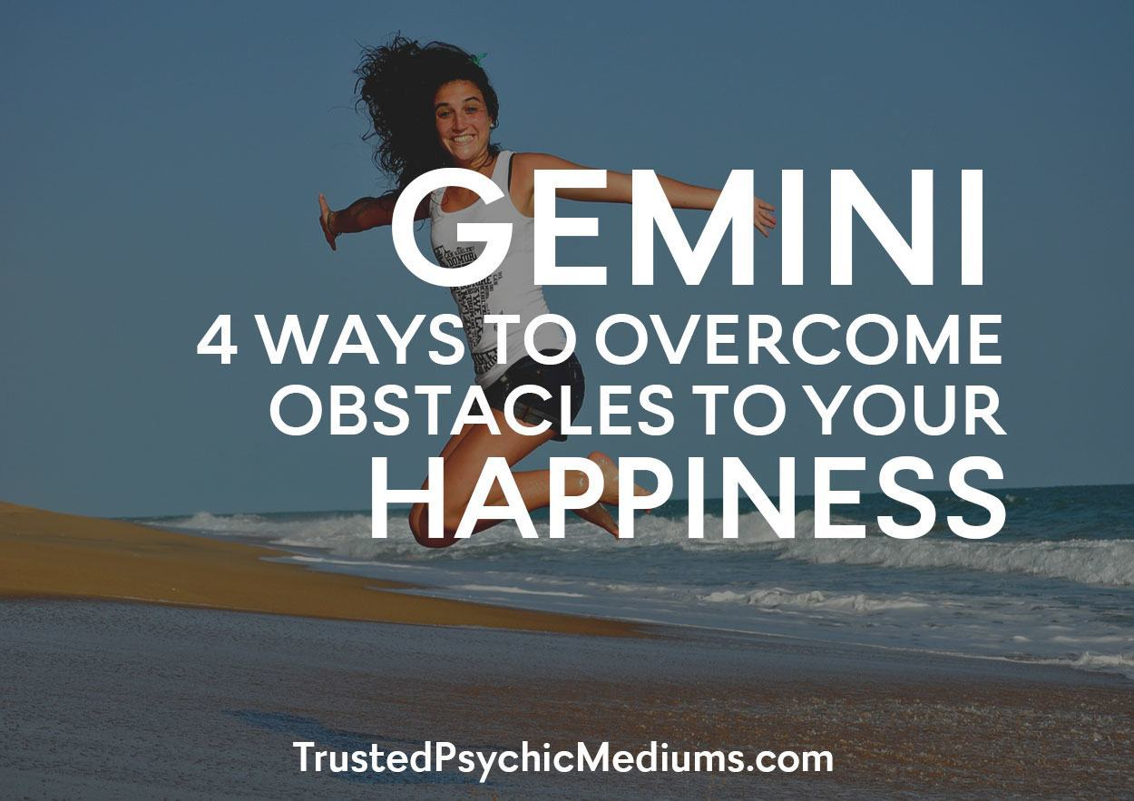 Gemini: 4 Ways To Overcome Obstacles To Your Happiness