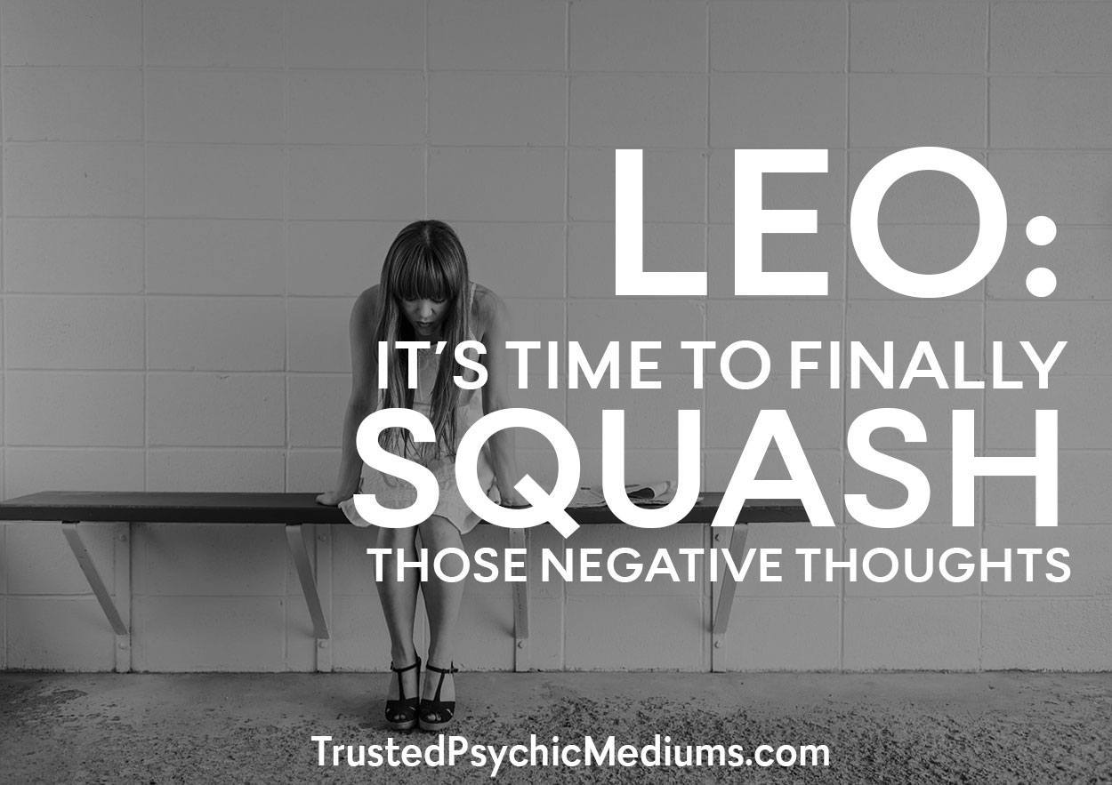 Leo: It's Time to Finally Squash Those Negative Thoughts