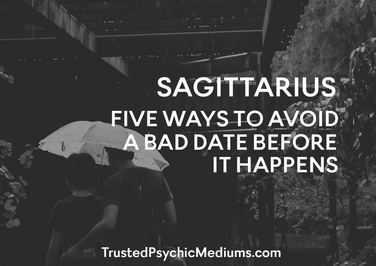 Sagittarius:  Five Ways To Avoid A Bad Date Before It Happens