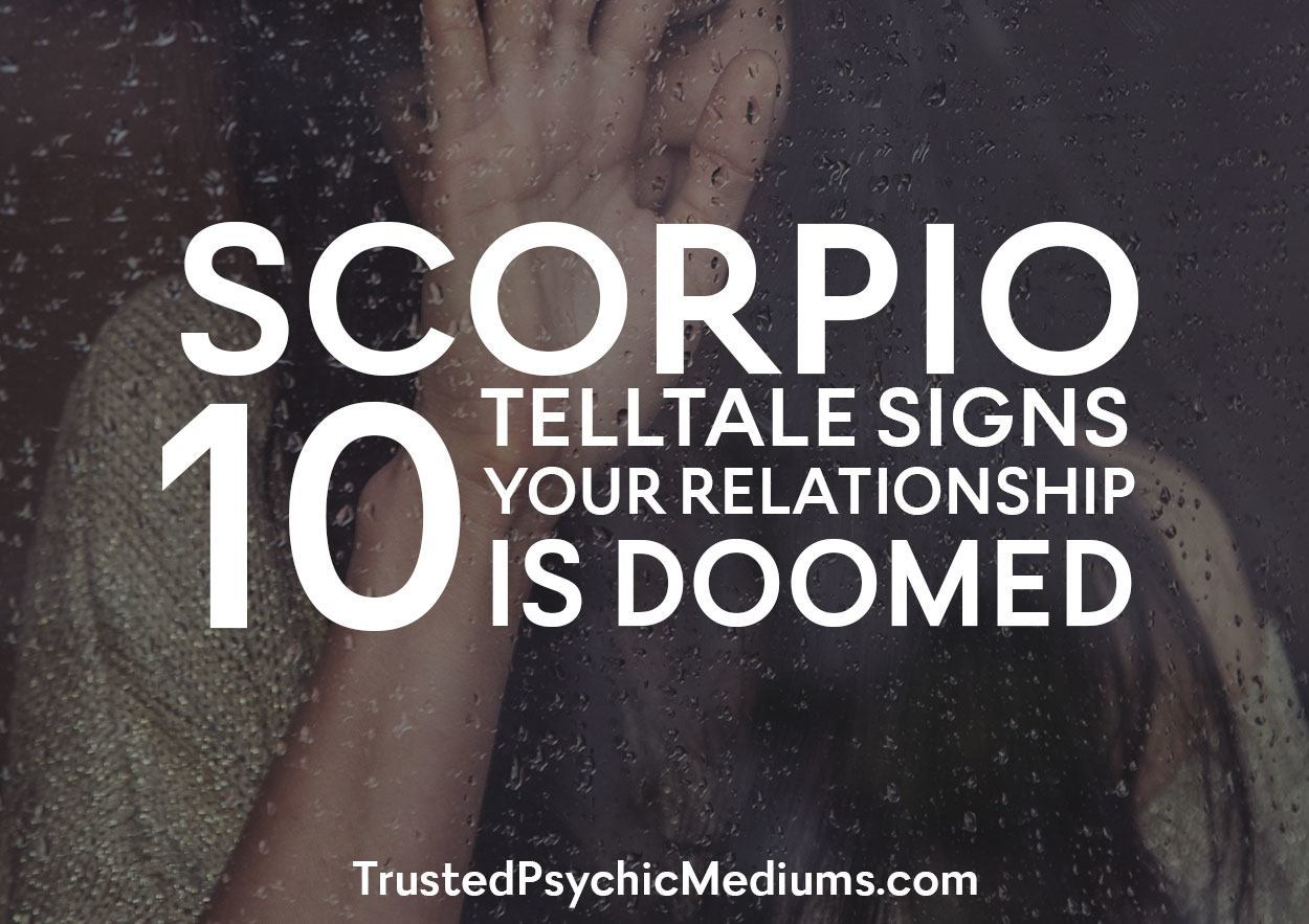 Scorpio: 10 Telltale Signs Your Relationship Is Doomed