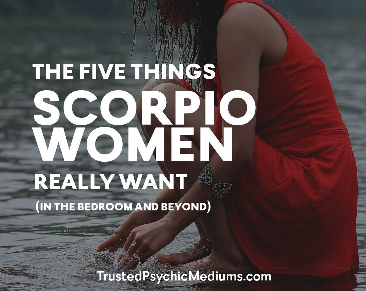 The Five Things Scorpio Women Really Want